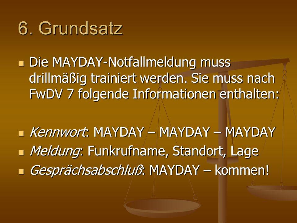 6. Grundsatz Die MAYDAY-Notfallmeldung muss drillmäßig trainiert werden. Sie muss nach FwDV 7 folgende Informationen enthalten: