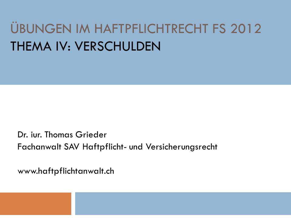 ÜBUNGEN IM HAFTPFLICHTRECHT FS 2012 THEMA IV: VERSCHULDEN