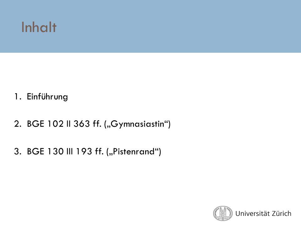 """Inhalt 1. Einführung 2. BGE 102 II 363 ff. (""""Gymnasiastin )"""