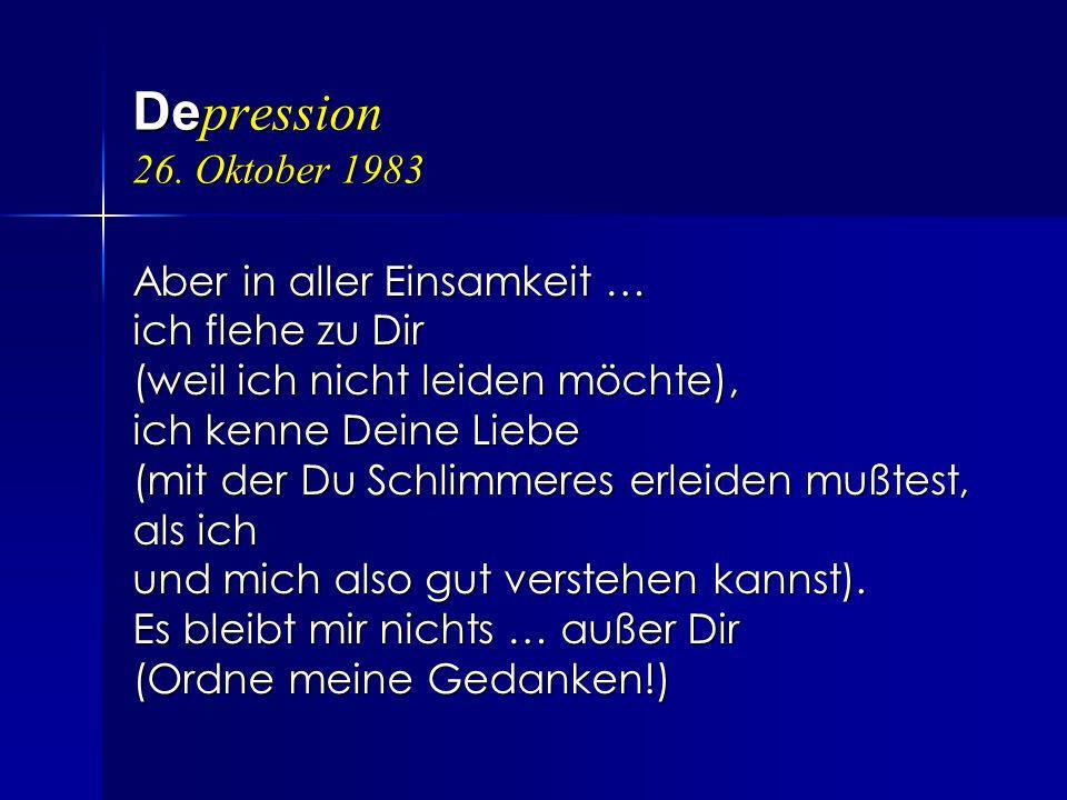 Depression 26. Oktober 1983 Aber in aller Einsamkeit …