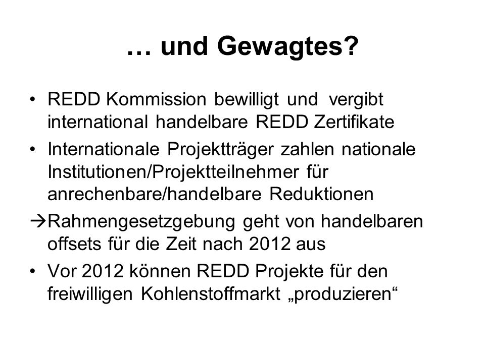 … und Gewagtes REDD Kommission bewilligt und vergibt international handelbare REDD Zertifikate.