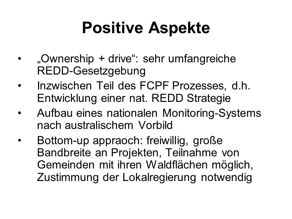 "Positive Aspekte ""Ownership + drive : sehr umfangreiche REDD-Gesetzgebung."