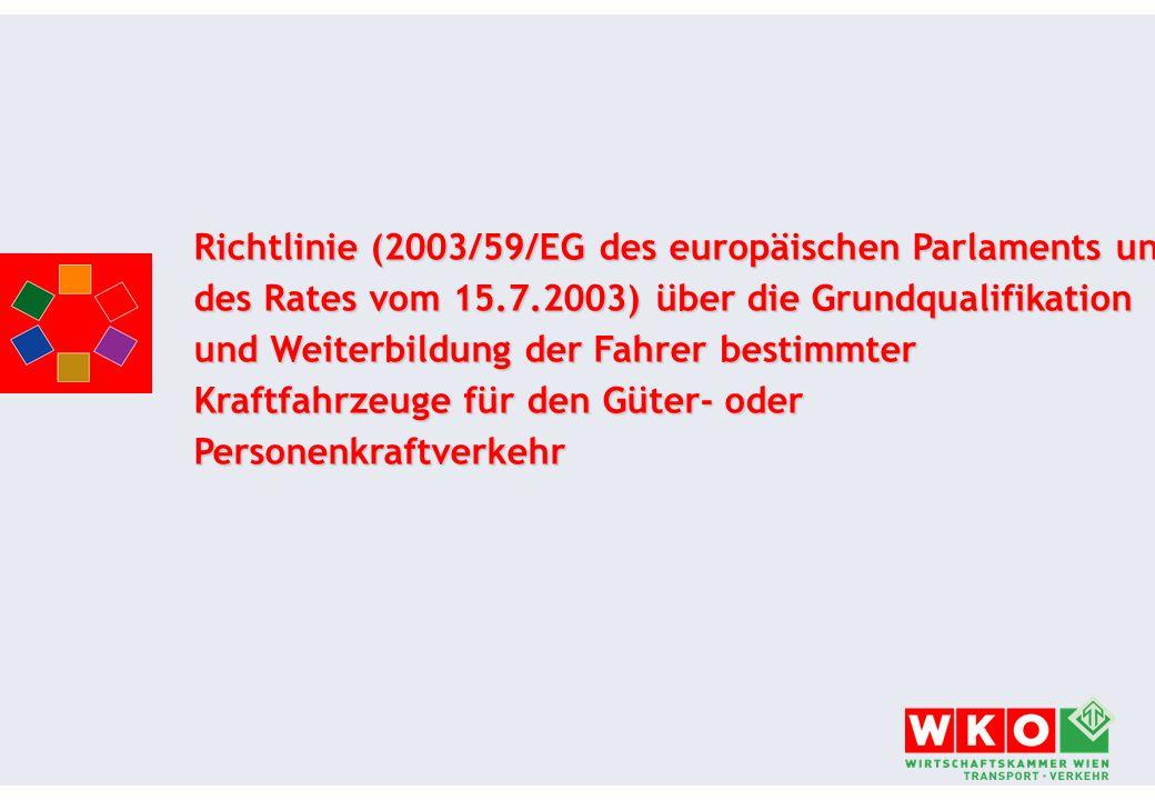 Richtlinie (2003/59/EG des europäischen Parlaments und des Rates vom 15.7.2003) über die Grundqualifikation und Weiterbildung der Fahrer bestimmter Kraftfahrzeuge für den Güter- oder Personenkraftverkehr