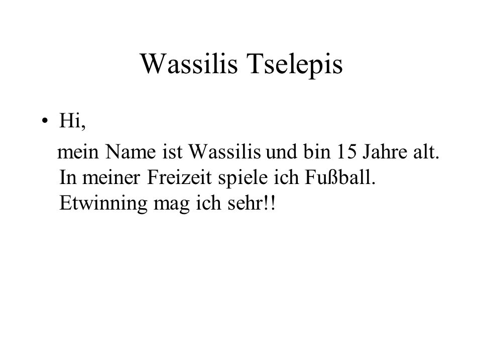 Wassilis TselepisHi, mein Name ist Wassilis und bin 15 Jahre alt.