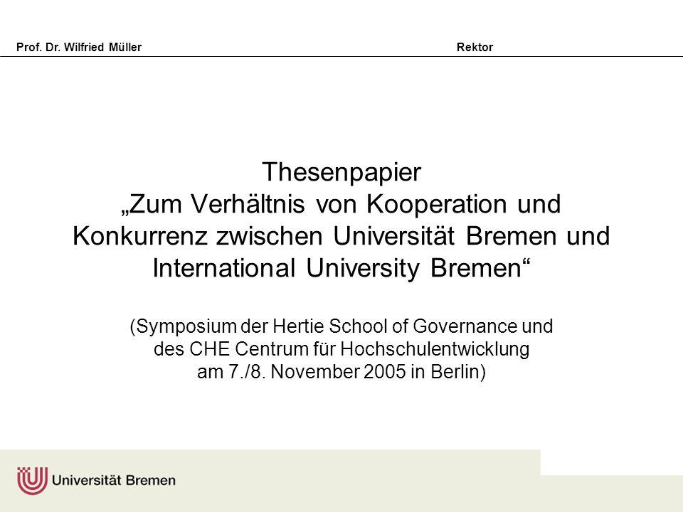 """Thesenpapier """"Zum Verhältnis von Kooperation und Konkurrenz zwischen Universität Bremen und International University Bremen (Symposium der Hertie School of Governance und des CHE Centrum für Hochschulentwicklung am 7./8."""