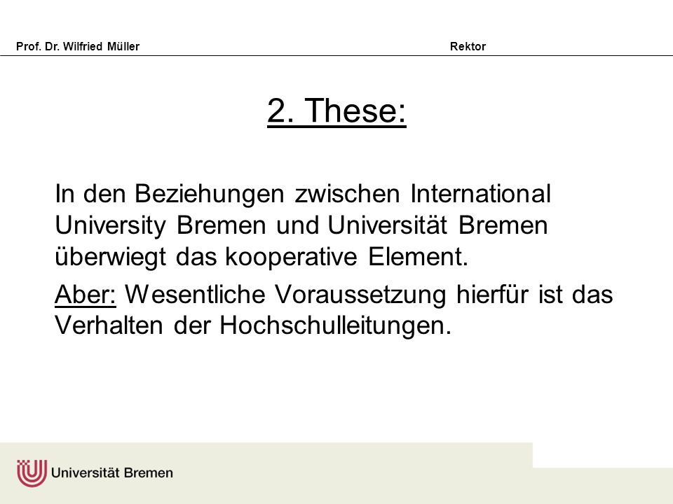2. These: In den Beziehungen zwischen International University Bremen und Universität Bremen überwiegt das kooperative Element.