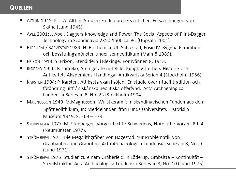 Quellen Althin 1945: K. – A. Althin, Studien zu den bronzezeitlichen Felszeichungen von Skåne (Lund 1945).