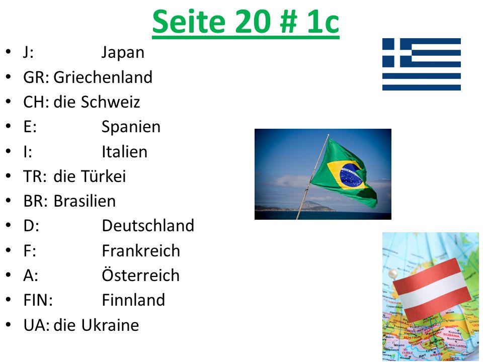 Seite 20 # 1c J: Japan GR: Griechenland CH: die Schweiz E: Spanien