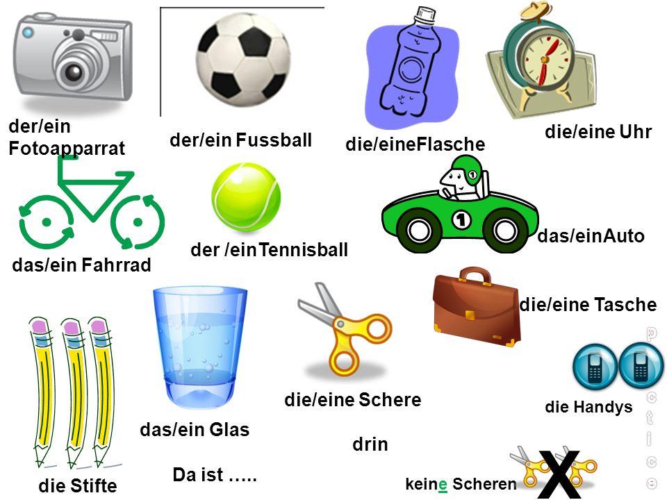 X der/ein Fotoapparrat die/eine Uhr der/ein Fussball die/eineFlasche