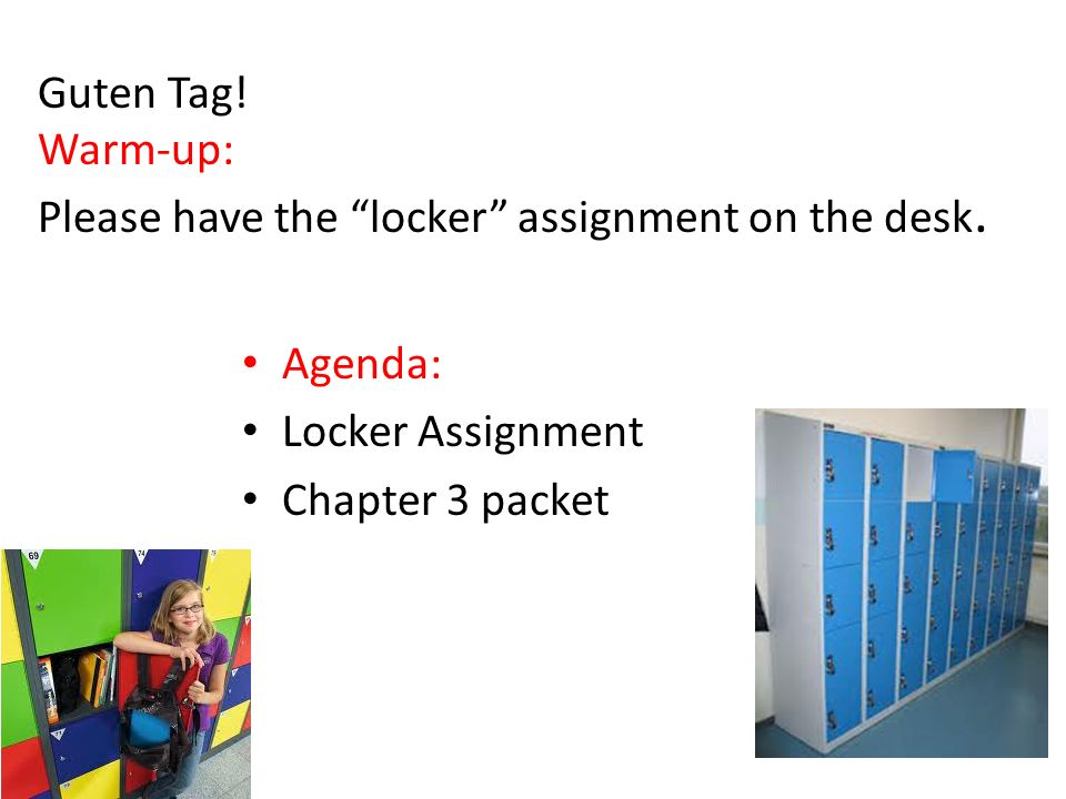 Guten Tag! Warm-up: Please have the locker assignment on the desk.