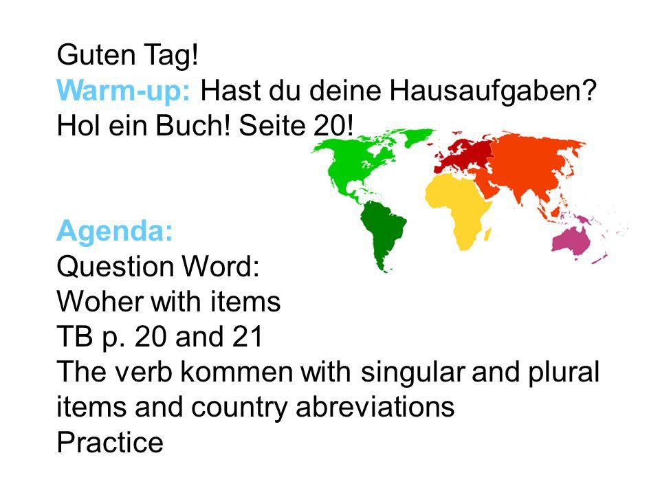 Guten Tag! Warm-up: Hast du deine Hausaufgaben Hol ein Buch! Seite 20! Agenda: Question Word: Woher with items.