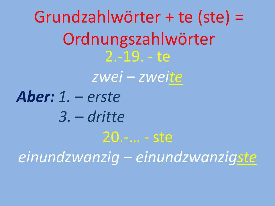 Grundzahlwörter + te (ste) = Ordnungszahlwörter
