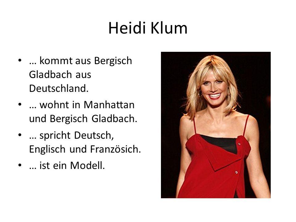 Heidi Klum … kommt aus Bergisch Gladbach aus Deutschland.