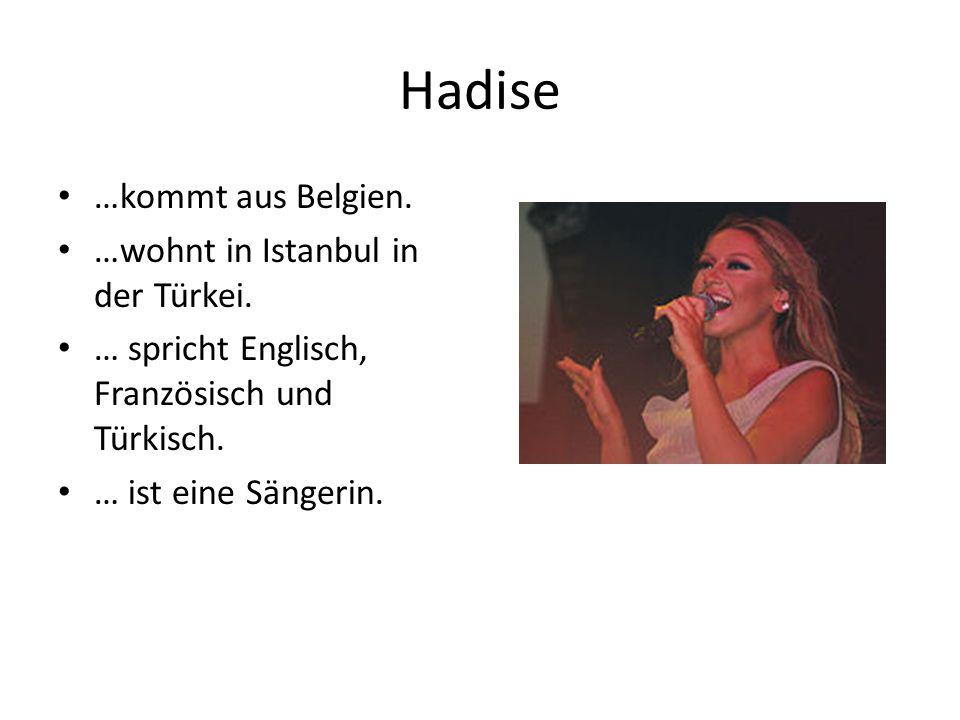 Hadise …kommt aus Belgien. …wohnt in Istanbul in der Türkei.