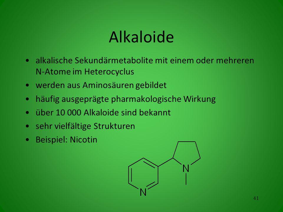 Alkaloide alkalische Sekundärmetabolite mit einem oder mehreren N-Atome im Heterocyclus. werden aus Aminosäuren gebildet.
