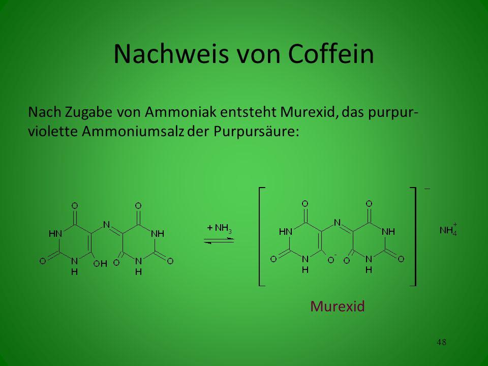 Nachweis von Coffein Nach Zugabe von Ammoniak entsteht Murexid, das purpur-violette Ammoniumsalz der Purpursäure: