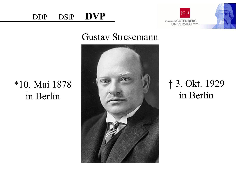 Gustav Stresemann *10. Mai 1878 in Berlin † 3. Okt. 1929 in Berlin