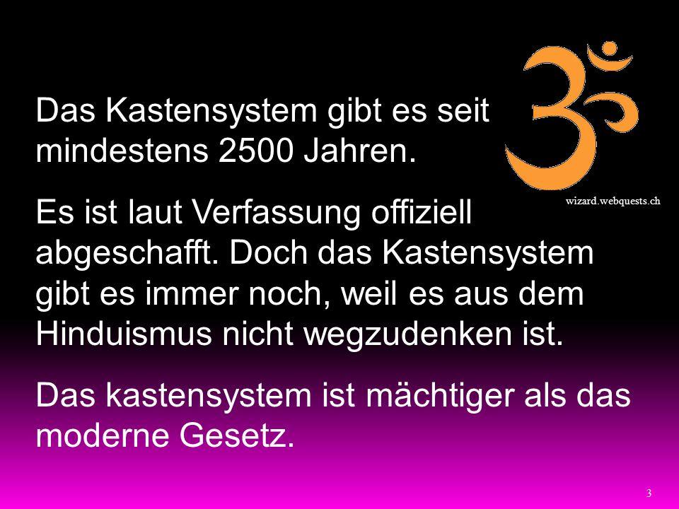Das Kastensystem gibt es seit mindestens 2500 Jahren.