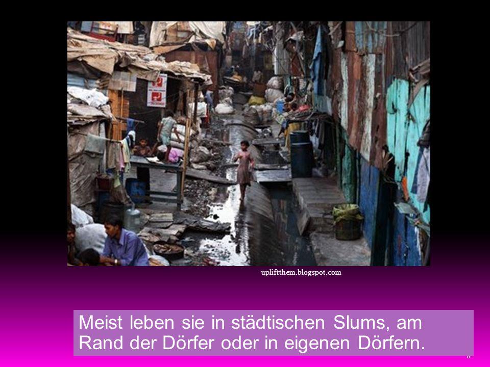 upliftthem.blogspot.com Meist leben sie in städtischen Slums, am Rand der Dörfer oder in eigenen Dörfern.