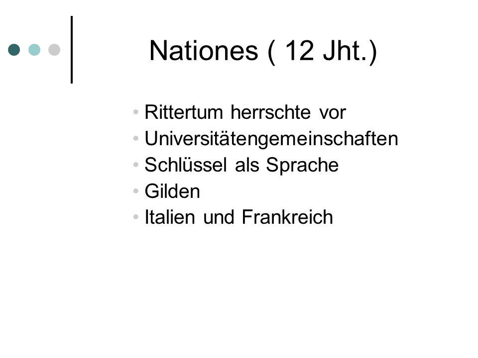 Nationes ( 12 Jht.) Rittertum herrschte vor