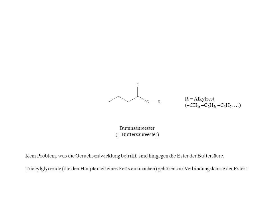 R = Alkylrest(–CH3, –C2H5, –C3H7, …) Butansäureester. (= Buttersäureester)