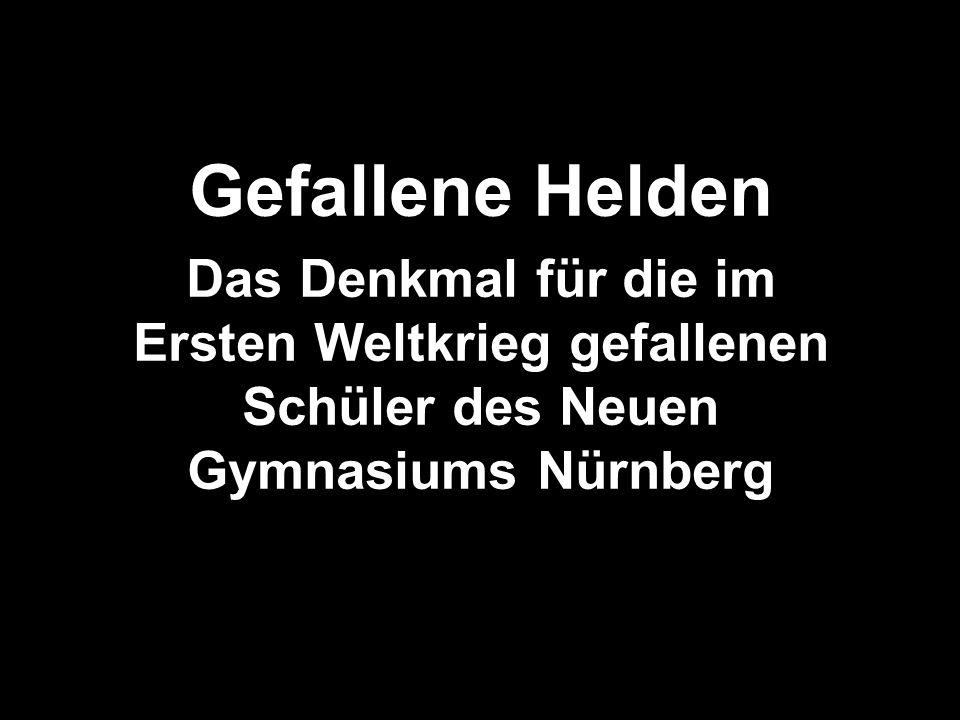 Gefallene Helden Das Denkmal für die im Ersten Weltkrieg gefallenen Schüler des Neuen Gymnasiums Nürnberg.