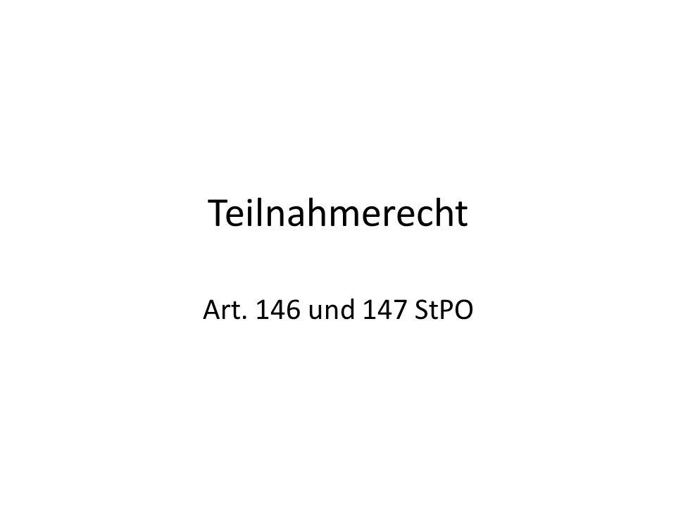 Teilnahmerecht Art. 146 und 147 StPO