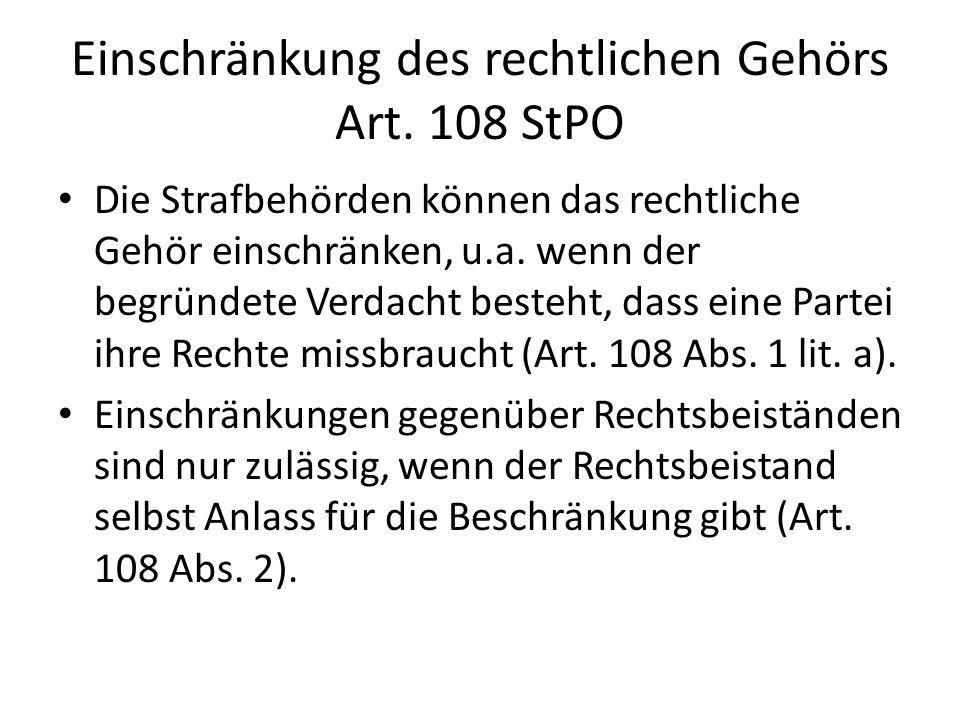Einschränkung des rechtlichen Gehörs Art. 108 StPO