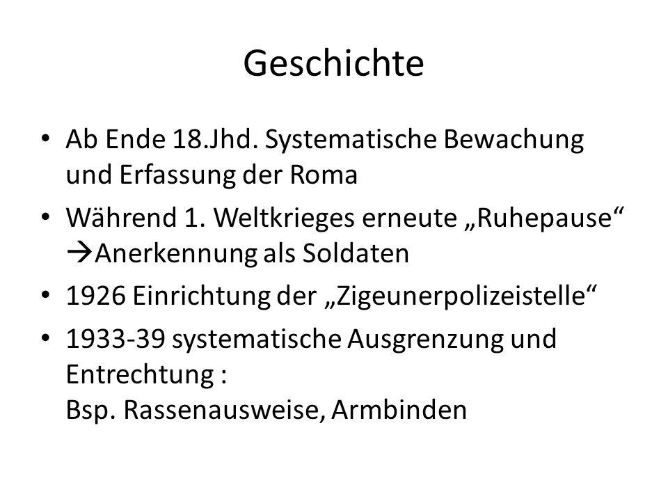 """Geschichte Ab Ende 18.Jhd. Systematische Bewachung und Erfassung der Roma. Während 1. Weltkrieges erneute """"Ruhepause Anerkennung als Soldaten."""