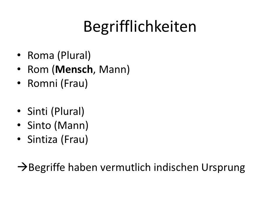 Begrifflichkeiten Roma (Plural) Rom (Mensch, Mann) Romni (Frau)