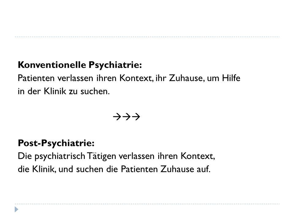 Konventionelle Psychiatrie: Patienten verlassen ihren Kontext, ihr Zuhause, um Hilfe in der Klinik zu suchen.
