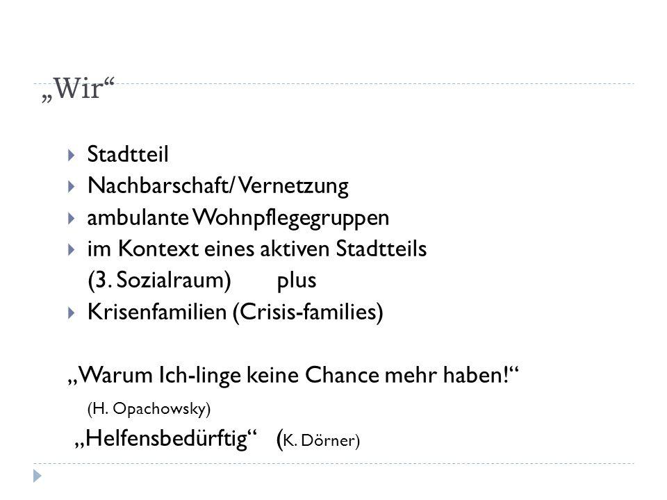 """""""Wir Stadtteil Nachbarschaft/ Vernetzung ambulante Wohnpflegegruppen"""
