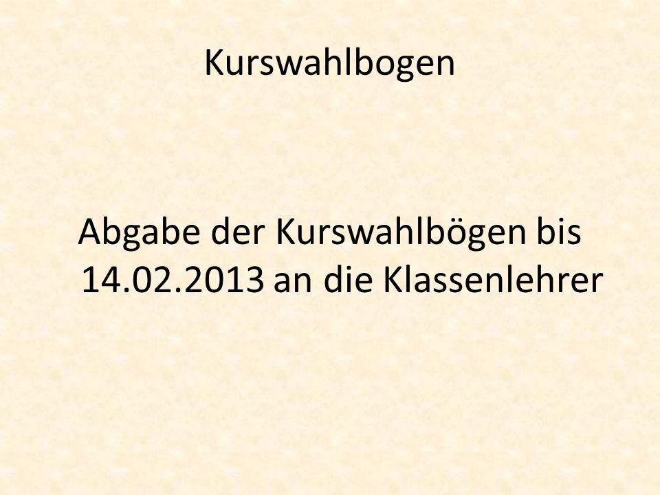 Abgabe der Kurswahlbögen bis 14.02.2013 an die Klassenlehrer