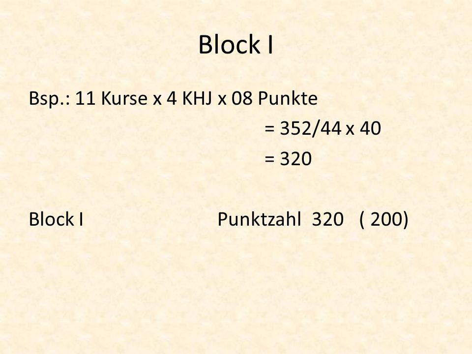 Block I Bsp.: 11 Kurse x 4 KHJ x 08 Punkte = 352/44 x 40 = 320 Block I Punktzahl 320 ( 200)