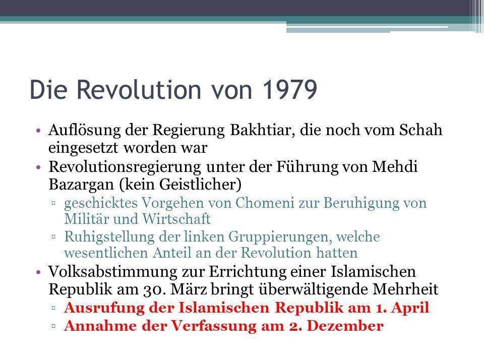 Die Revolution von 1979 Auflösung der Regierung Bakhtiar, die noch vom Schah eingesetzt worden war.