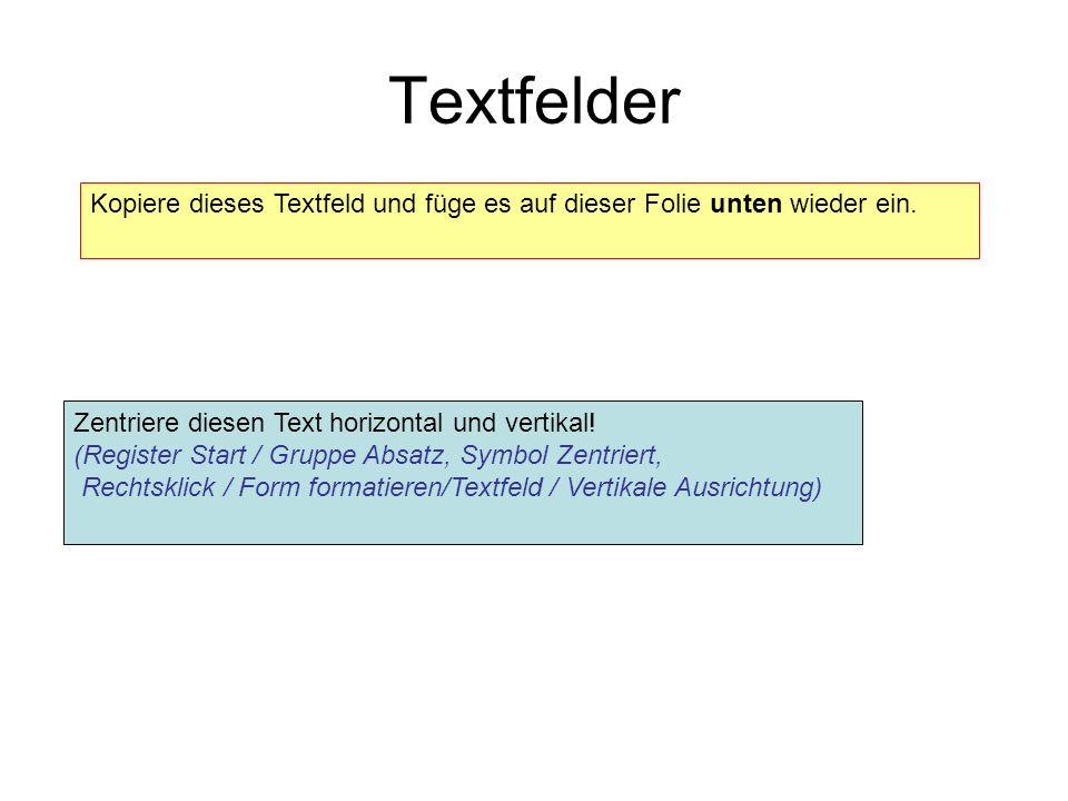 TextfelderKopiere dieses Textfeld und füge es auf dieser Folie unten wieder ein. Zentriere diesen Text horizontal und vertikal!