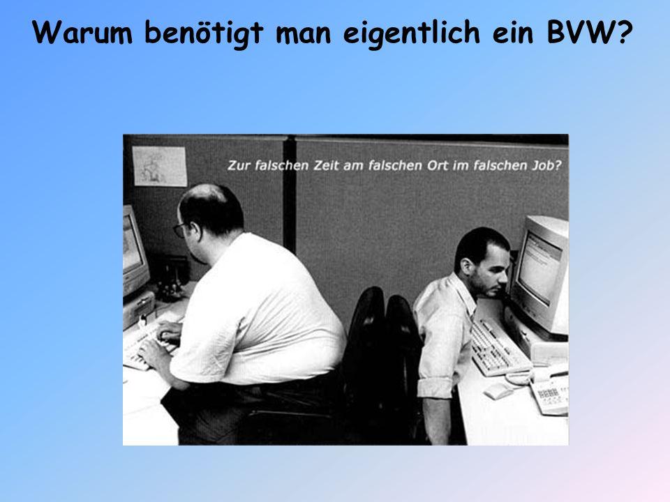Warum benötigt man eigentlich ein BVW