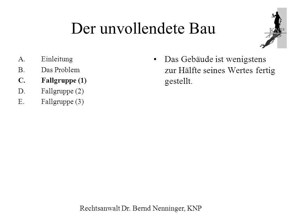 Der unvollendete Bau Einleitung. B. Das Problem. C. Fallgruppe (1) D. Fallgruppe (2) E. Fallgruppe (3)