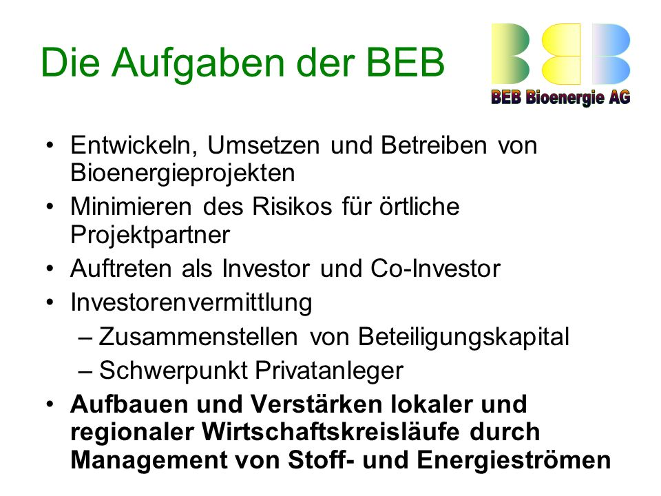 Die Aufgaben der BEB Entwickeln, Umsetzen und Betreiben von Bioenergieprojekten. Minimieren des Risikos für örtliche Projektpartner.