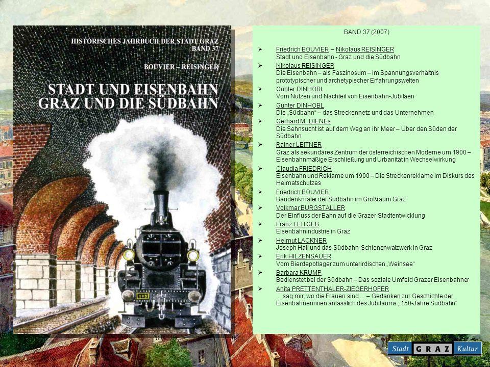 BAND 37 (2007) Friedrich BOUVIER – Nikolaus REISINGER Stadt und Eisenbahn - Graz und die Südbahn.
