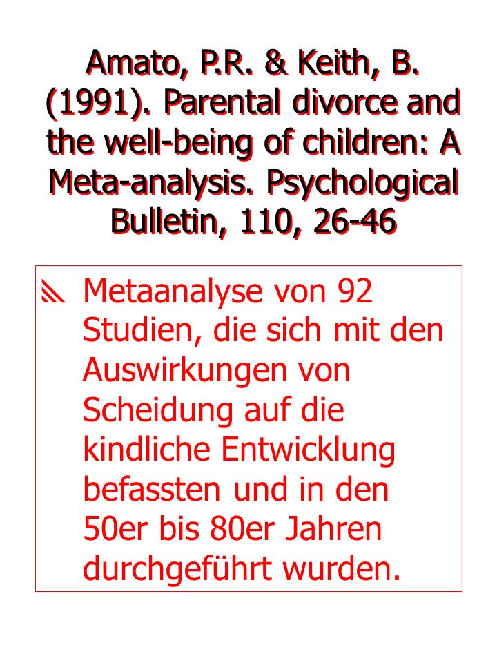 Amato, P.R. & Keith, B. (1991). Parental divorce and the well-being of children: A Meta-analysis. Psychological Bulletin, 110, 26-46