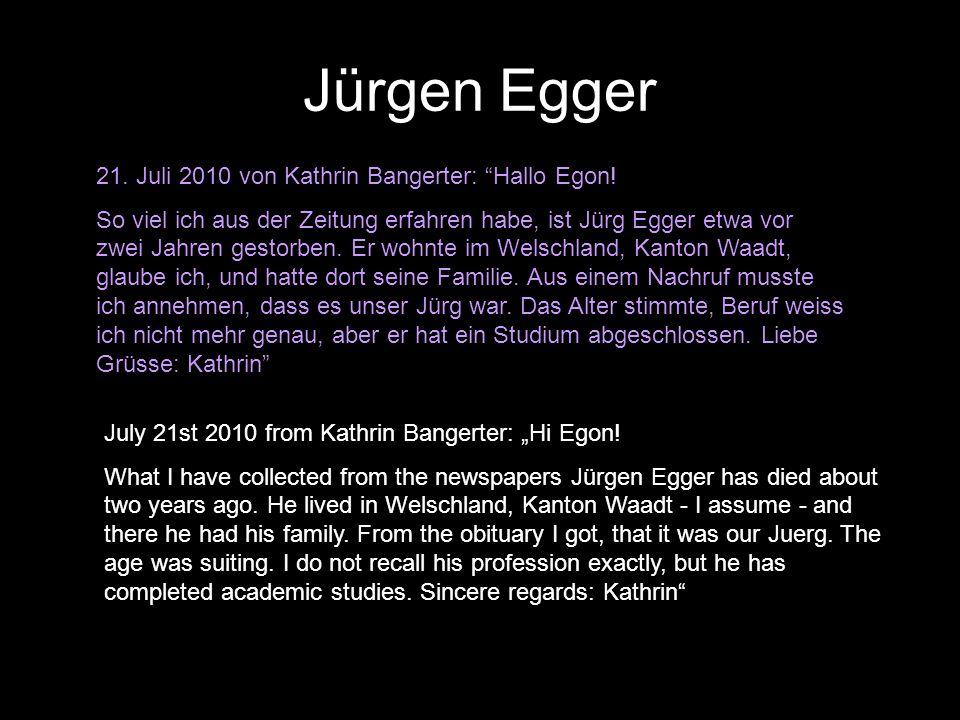 Jürgen Egger 21. Juli 2010 von Kathrin Bangerter: Hallo Egon!