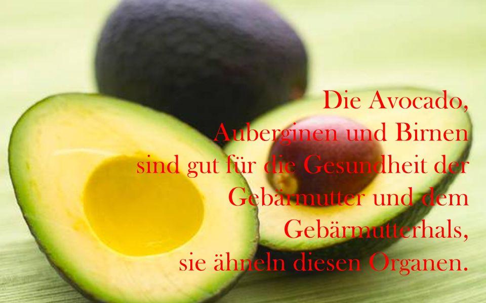 Die Avocado, Auberginen und Birnen sind gut für die Gesundheit der Gebärmutter und dem Gebärmutterhals, sie ähneln diesen Organen.