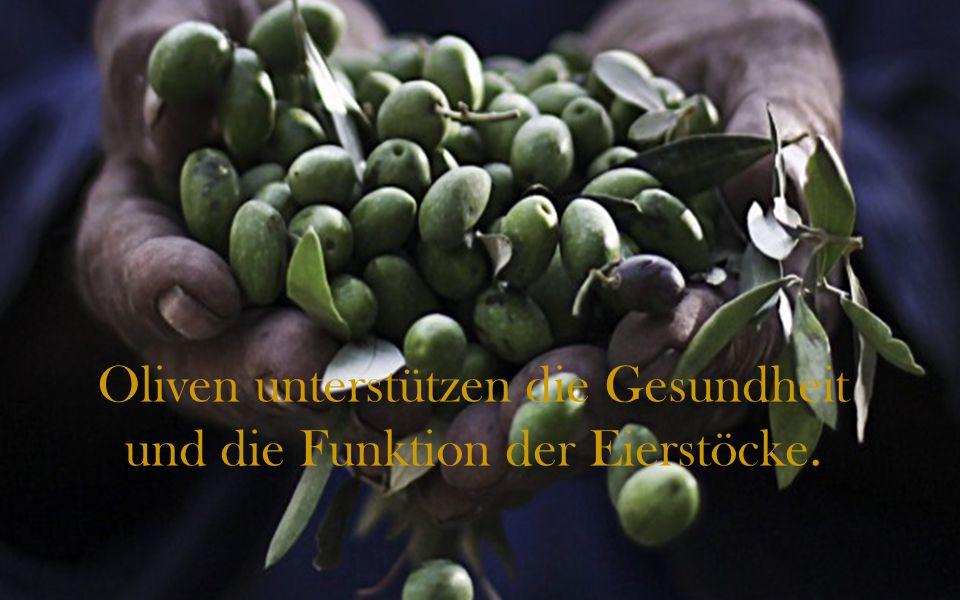Oliven unterstützen die Gesundheit und die Funktion der Eierstöcke.