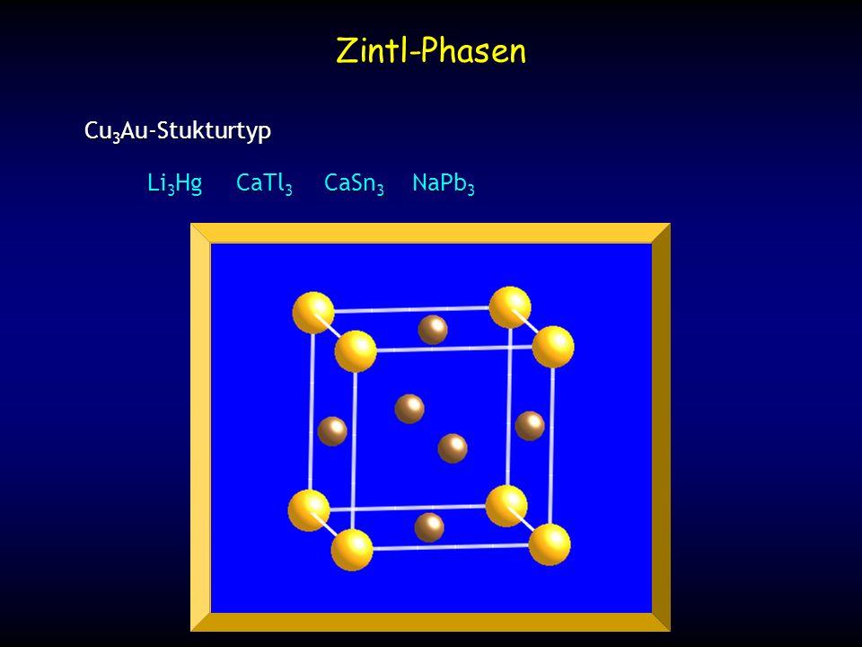 Zintl-Phasen Cu3Au-Stukturtyp Li3Hg CaTl3 CaSn3 NaPb3