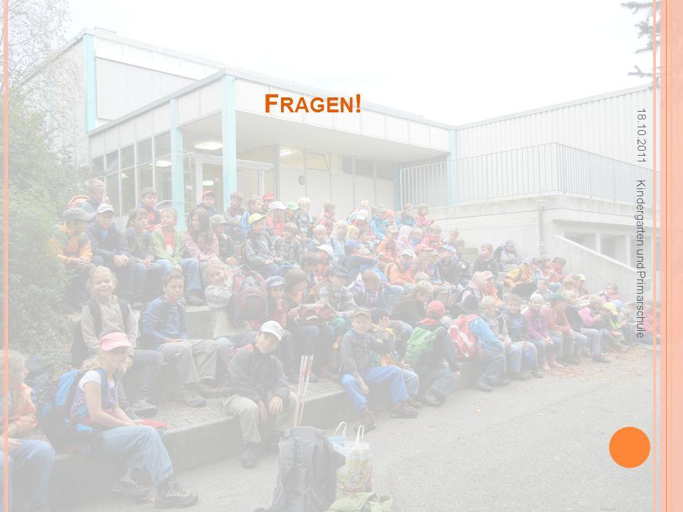 Fragen! 18.10.2011 Kindergarten und Primarschule