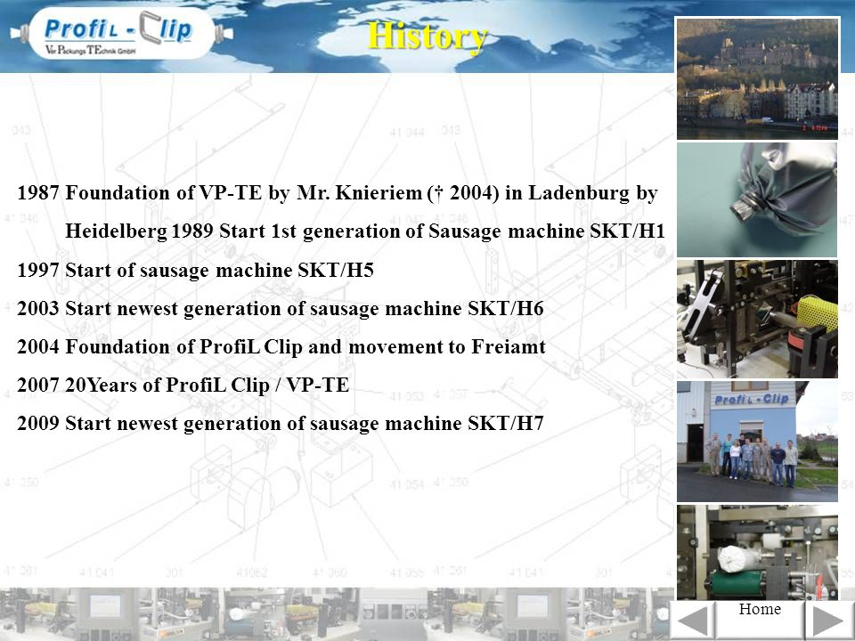 History 1987 Foundation of VP-TE by Mr. Knieriem († 2004) in Ladenburg by. Heidelberg 1989 Start 1st generation of Sausage machine SKT/H1.