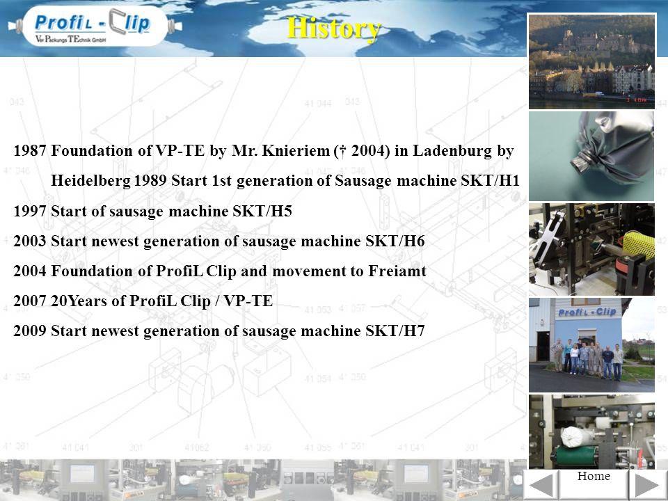 History1987 Foundation of VP-TE by Mr. Knieriem († 2004) in Ladenburg by. Heidelberg 1989 Start 1st generation of Sausage machine SKT/H1.
