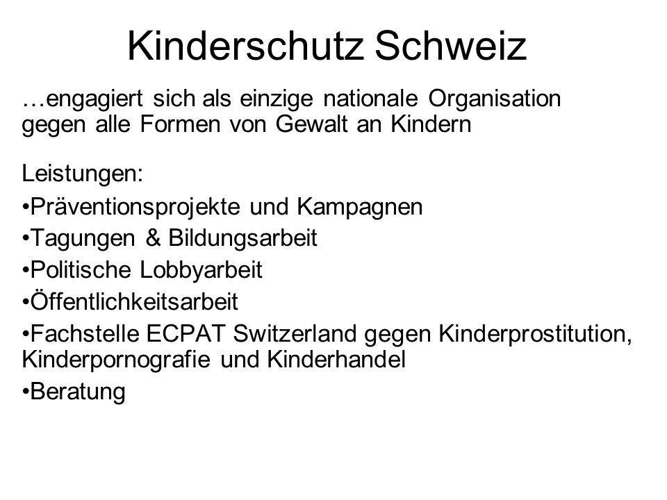 Kinderschutz Schweiz …engagiert sich als einzige nationale Organisation gegen alle Formen von Gewalt an Kindern.