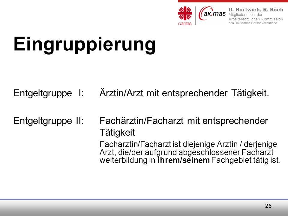 Eingruppierung Entgeltgruppe I: Ärztin/Arzt mit entsprechender Tätigkeit. Entgeltgruppe II: Fachärztin/Facharzt mit entsprechender Tätigkeit.